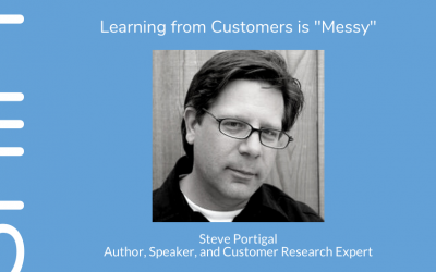 """Learning from Customers is """"Messy,"""" with Steve Portigal"""
