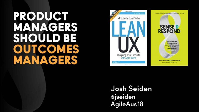 Product Managers Should Be Outcome Managers - Author/Presenter: Josh Seiden